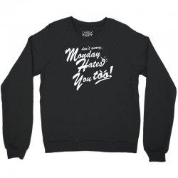 monday hates you too! Crewneck Sweatshirt   Artistshot
