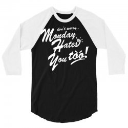 monday hates you too! 3/4 Sleeve Shirt   Artistshot