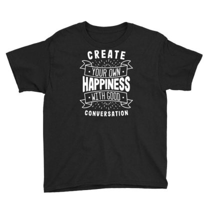 Create Your Own Happiness With Good Conversation Youth Tee Designed By Traart