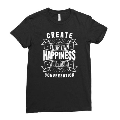 Create Your Own Happiness With Good Conversation Ladies Fitted T-shirt Designed By Traart
