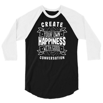 Create Your Own Happiness With Good Conversation 3/4 Sleeve Shirt Designed By Traart