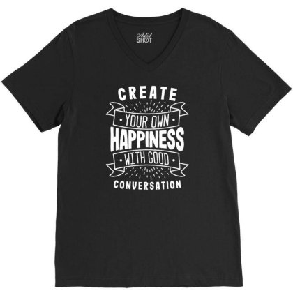 Create Your Own Happiness With Good Conversation V-neck Tee Designed By Traart