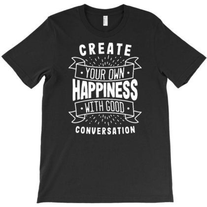 Create Your Own Happiness With Good Conversation T-shirt Designed By Traart
