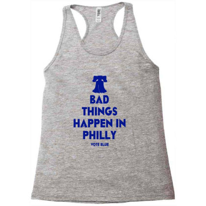 Bad Things Happen In Philly Racerback Tank Designed By Artdesigntest
