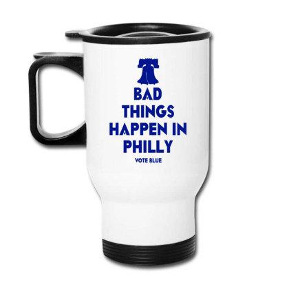Bad Things Happen In Philly Travel Mug Designed By Artdesigntest