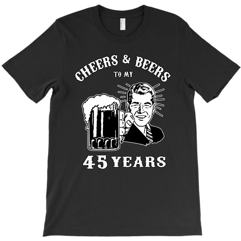 Cheers And Beers 45 T-shirt   Artistshot