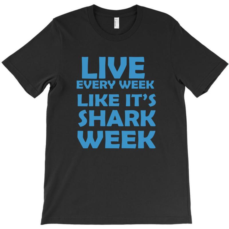 Shark Week Live Every Week T-shirt | Artistshot