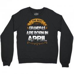 The Best Grandpas Are Born In April Crewneck Sweatshirt | Artistshot