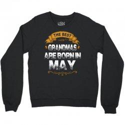 The Best Grandmas Are Born In May Crewneck Sweatshirt | Artistshot