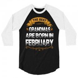 The Best Grandmas Are Born In february 3/4 Sleeve Shirt   Artistshot