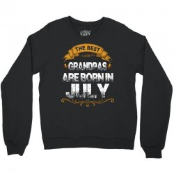The Best Grandpas Are Born In July Crewneck Sweatshirt | Artistshot