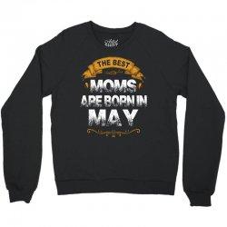 The Best Moms Are Born In May Crewneck Sweatshirt   Artistshot