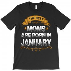 the best moms are born in january T-Shirt   Artistshot
