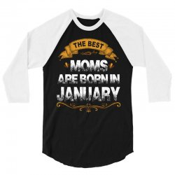 the best moms are born in january 3/4 Sleeve Shirt   Artistshot
