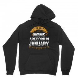 the best moms are born in january Unisex Hoodie   Artistshot