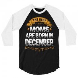 The Best Moms Are Born In December 3/4 Sleeve Shirt | Artistshot