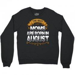 The Best Moms Are Born In August Crewneck Sweatshirt | Artistshot
