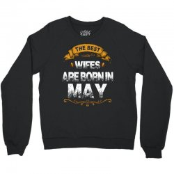 The Best Wifes Are Born In May Crewneck Sweatshirt   Artistshot
