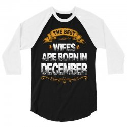 The Best Wifes Are Born In December 3/4 Sleeve Shirt | Artistshot