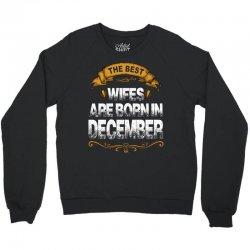 The Best Wifes Are Born In December Crewneck Sweatshirt | Artistshot