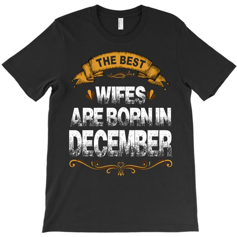 The Best Wifes Are Born In December T-shirt | Artistshot