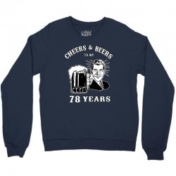 cheers and beers 78 Crewneck Sweatshirt | Artistshot