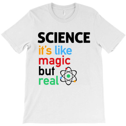Science It's Like Magic, But Real T-shirt Designed By Trusttees