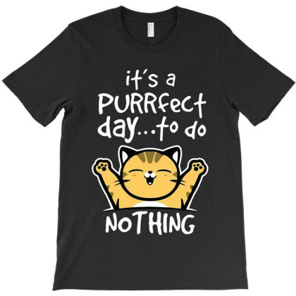 Purrfect Day Nothing T-shirt Designed By Trusttees