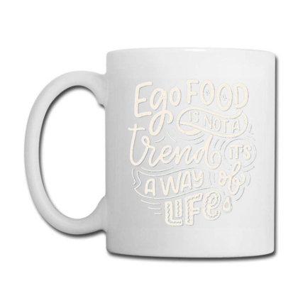 Ego Food Is Not A Trend It's Always Of Life Coffee Mug Designed By Tamiart