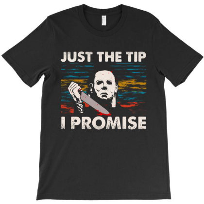 Just The Tip I Promise T-shirt Designed By Trusttees