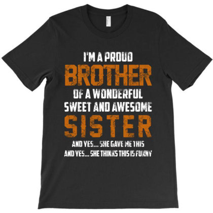 I'm A Proud Brother Of A Wonderful Sweet And Awesome Sister T-shirt Designed By Trusttees