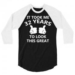 it took me 32 to look this great copy 3/4 Sleeve Shirt | Artistshot