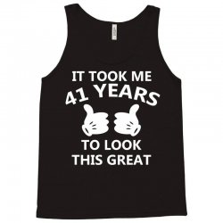 it took me 41 to look this great Tank Top | Artistshot
