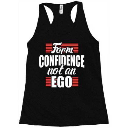 Form Confidence Not An Ego Racerback Tank Designed By Tamiart