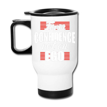 Form Confidence Not An Ego Travel Mug Designed By Tamiart