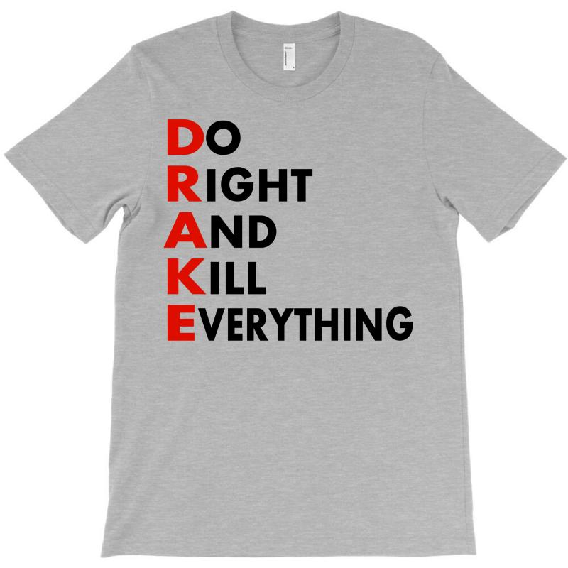 Drake Do It Right And Kill Everything T-shirt   Artistshot