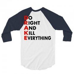 Drake do it right and kill everything 3/4 Sleeve Shirt   Artistshot