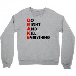 Drake do it right and kill everything Crewneck Sweatshirt   Artistshot