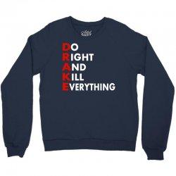 Drake do it right and kill everything Crewneck Sweatshirt | Artistshot