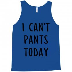 I can't pants today Tank Top | Artistshot