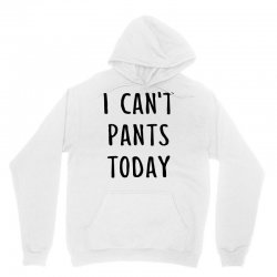 I can't pants today Unisex Hoodie | Artistshot