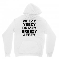 Weezy Yeezy Dreezy Breezy Jeezy Unisex Hoodie | Artistshot