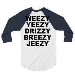 Weezy Yeezy Dreezy Breezy Jeezy 3/4 Sleeve Shirt | Artistshot