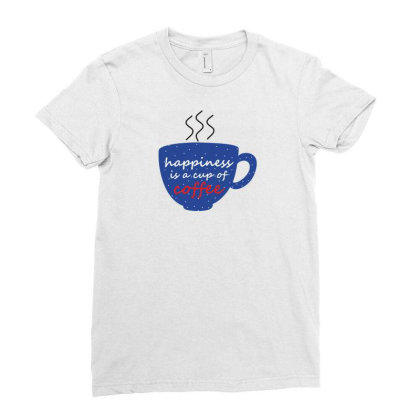 Happiness Is A Cup Of Coffee Ladies Fitted T-shirt Designed By Coşkun