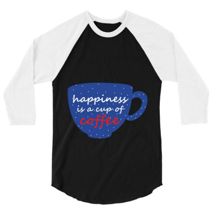 Happiness Is A Cup Of Coffee 3/4 Sleeve Shirt Designed By Coşkun