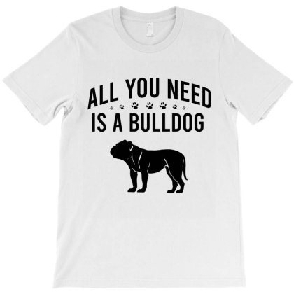 All You Need Is A Bulldog T-shirt Designed By Cypryanus