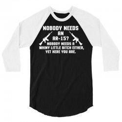 Nobody needs an AR 15 3/4 Sleeve Shirt   Artistshot