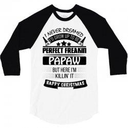 I never dreamed Papaw 3/4 Sleeve Shirt | Artistshot