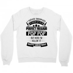 I never dreamed Pop Pop Crewneck Sweatshirt | Artistshot