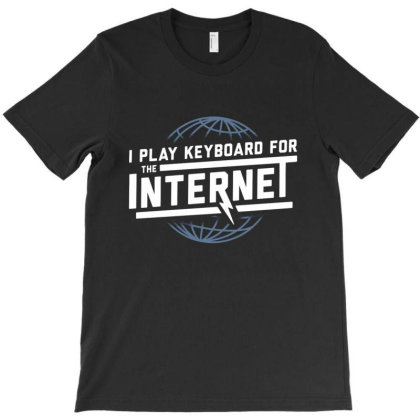 I Play Keyboard For The Internet T-shirt Designed By Mijil